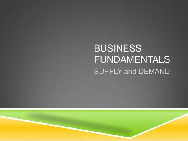 BUSINESS FUNDAMENTALS SUPPLY and DEMAND