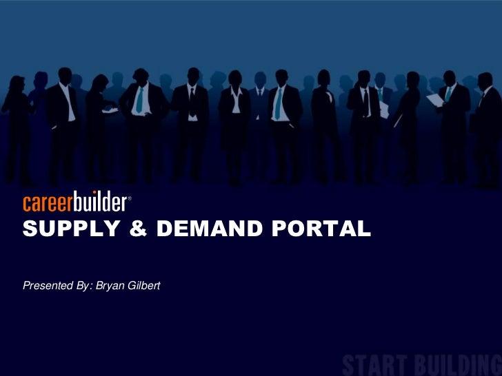 SUPPLY & DEMAND PORTAL<br />Presented By: Bryan Gilbert<br />