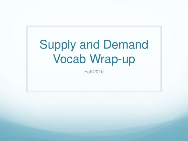 Supply and Demand Vocab Wrap-up Fall 2010