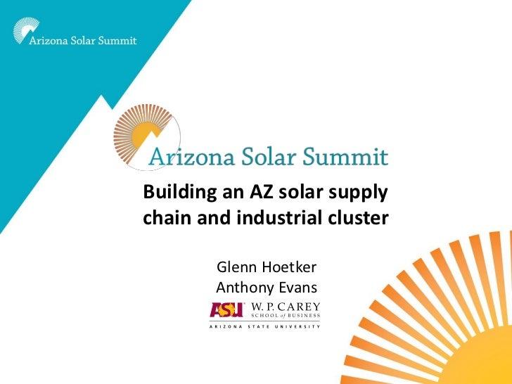 Building an AZ solar supplychain and industrial cluster        Glenn Hoetker        Anthony Evans