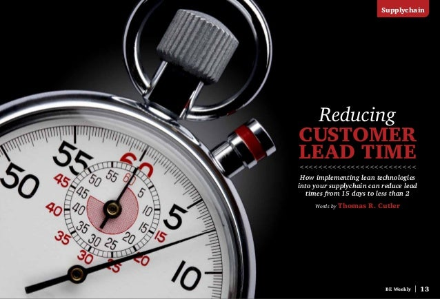 Reducing Customer Lead Time How implementing lean technologies into your supplychain can reduce lead times from 15 days to...