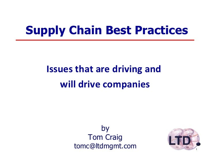 Supply Chain Best Practices Issues that are driving and  will drive companies by Tom Craig [email_address]
