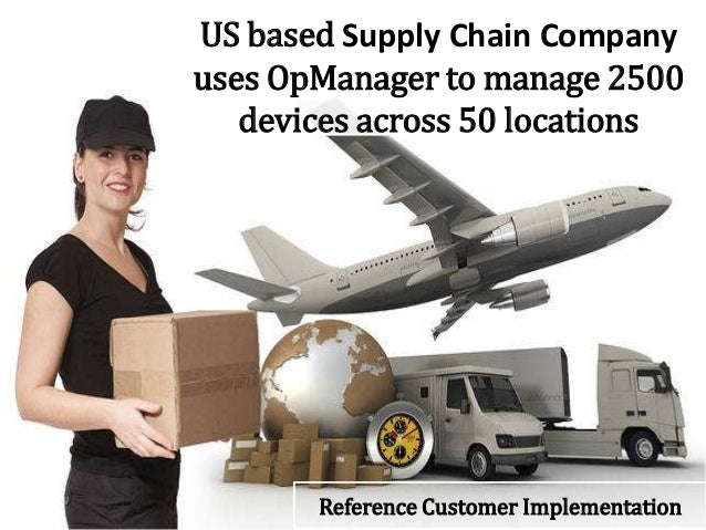 US based Supply Chain Company uses OpManager to manage 2500 devices across 50 locations Reference Customer Implementation