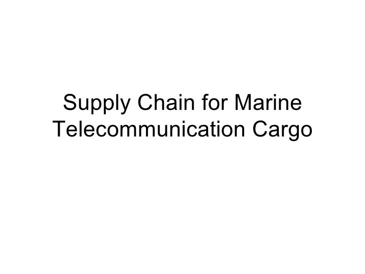 Supply Chain For Marine Telecommunication Cargo