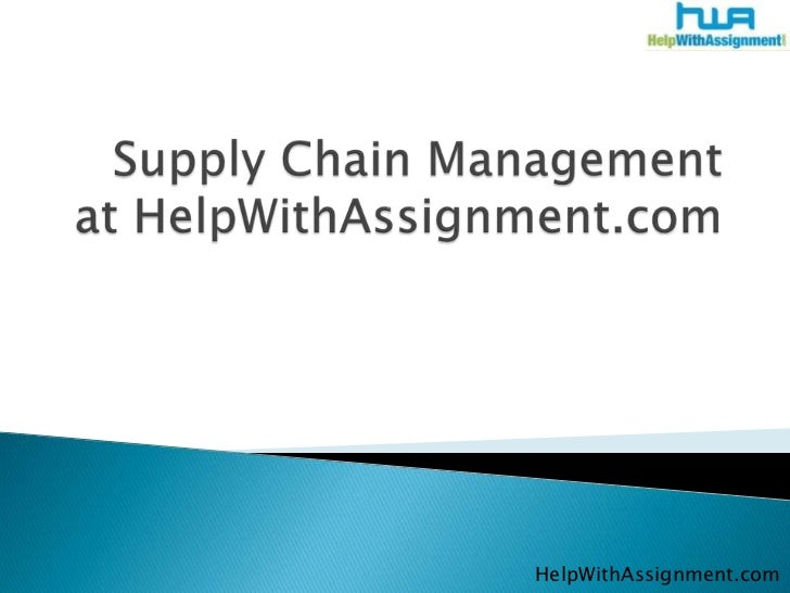 Supply Chain Management at HelpWithAssignment.com<br />HelpWithAssignment.com<br />