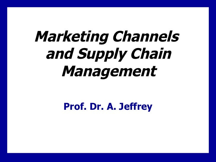 Marketing Channels  and Supply Chain Management Prof. Dr. A. Jeffrey