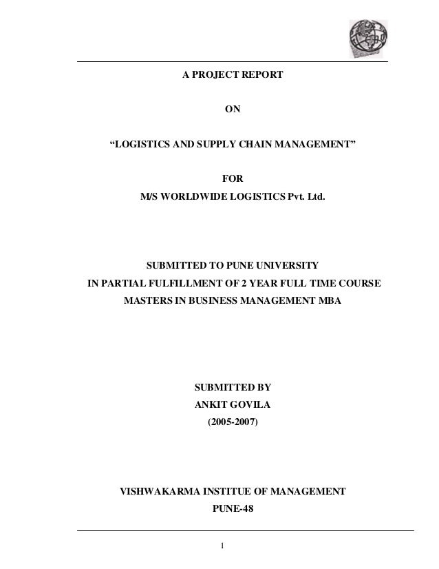 1 A PROJECT REPORT ON LOGISTICS AND SUPPLY CHAIN MANAGEMENT FOR M/S WORLDWIDE LOGISTICS Pvt. Ltd. SUBMITTED TO PUNE UNIVER...