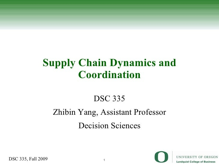 Supply Chain Dynamics and Coordination DSC 335 Zhibin Yang, Assistant Professor Decision Sciences