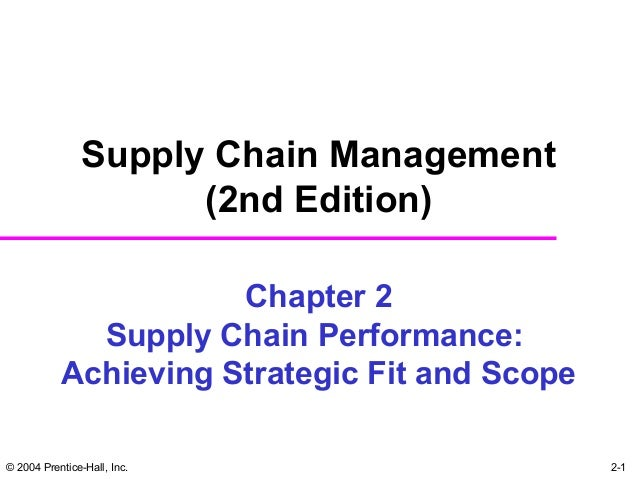 © 2004 Prentice-Hall, Inc. 2-1 Chapter 2 Supply Chain Performance: Achieving Strategic Fit and Scope Supply Chain Manageme...