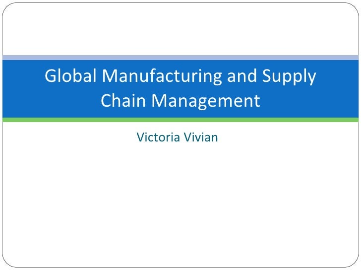 Global Manufacturing and Supply Chain Management Victoria Vivian