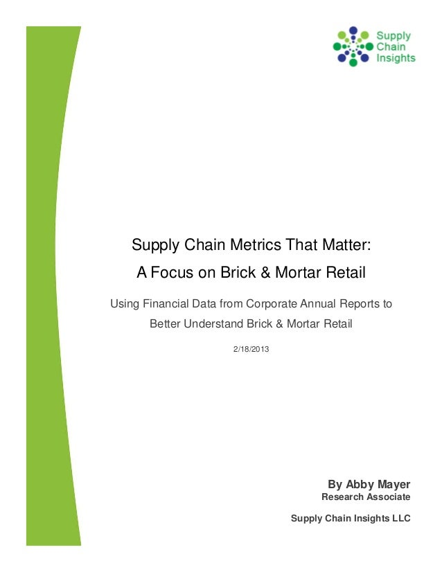 Supply Chain Metrics That Matter:    A Focus on Brick & Mortar RetailUsing Financial Data from Corporate Annual Reports to...