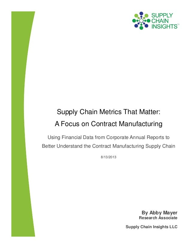 Supply Chain Metrics That Matter - A Focus on Contract Manufacturing - 13 AUG 2013