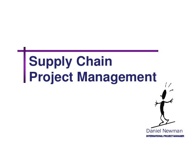 Supply ChainProject Management                Daniel Newman                INTERNATIONAL PROJECT MANAGER