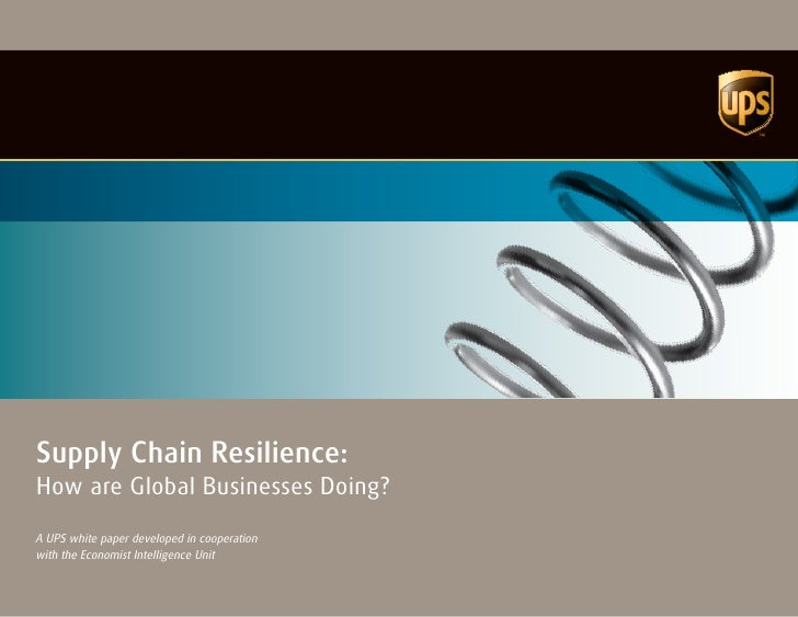 Supply Chain Resilience: How are Global Businesses Doing? A UPS white paper developed in cooperation with the Economist In...