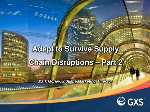 Adapt to Survive SupplyChain Disruptions – Part 2  Mark Morley, Industry Marketing Director