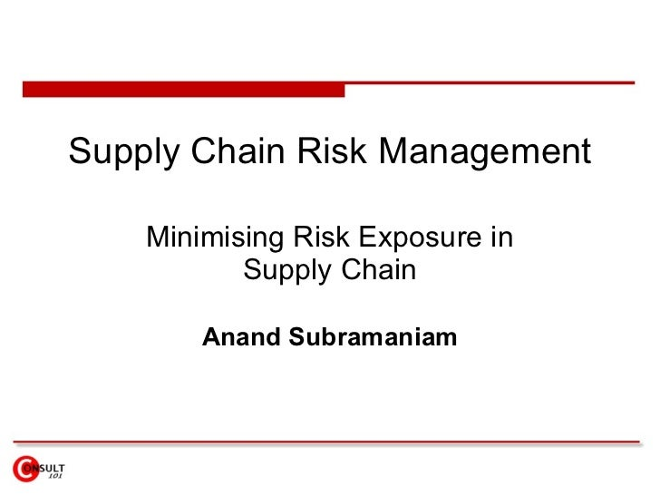 Supply Chain Risk Management Minimising Risk Exposure in Supply Chain Anand Subramaniam