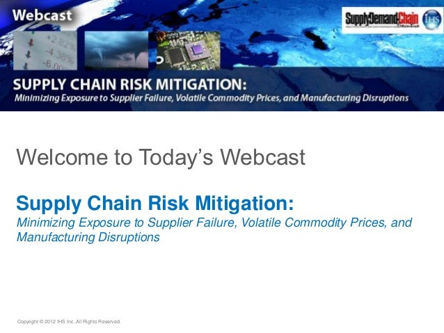 Welcome to Today's WebcastSupply Chain Risk Mitigation:Minimizing Exposure to Supplier Failure, Volatile Commodity Prices,...