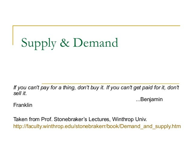 Supply & DemandIf you cant pay for a thing, dont buy it. If you cant get paid for it, dontsell it....