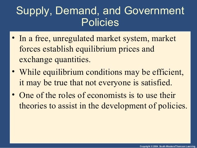 supply demand and government policies Chapter 6 supply, demand, and government policies 125 when the government imposes a price floor on the ice-cream market, two out-comes are possible.