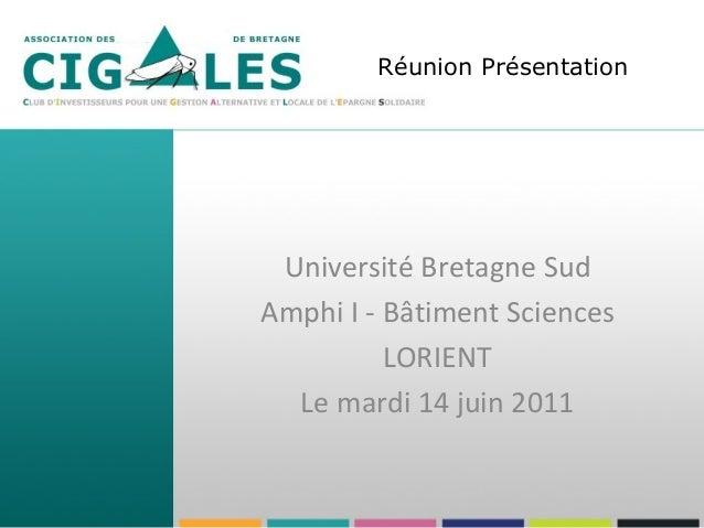 Réunion Présentation  Université Bretagne Sud  Amphi I - Bâtiment Sciences  LORIENT  Le mardi 14 juin 2011