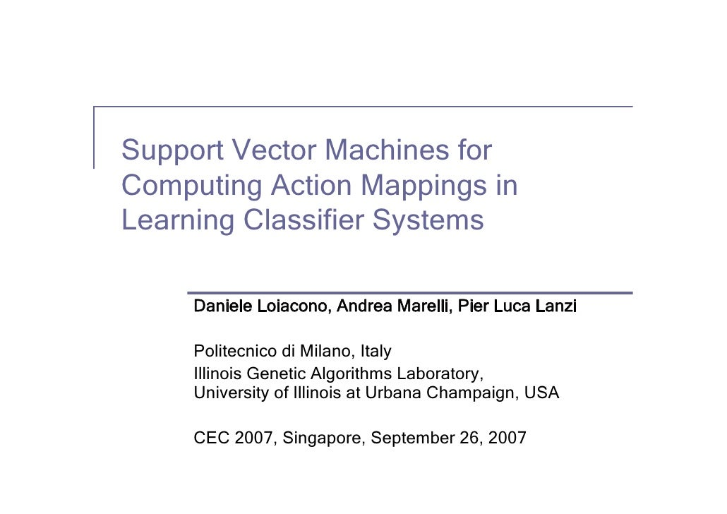 Support Vector Machines for Computing Action Mappings in Learning Classifier Systems       Daniele Loiacono, Andrea Marell...