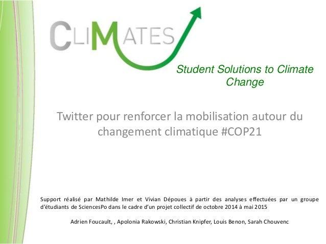 Twitter pour renforcer la mobilisation autour du changement climatique #COP21 Student Solutions to Climate Change Support ...