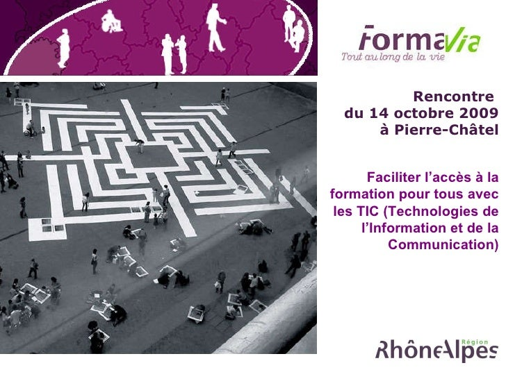 Rencontre  du 14 octobre 2009 à Pierre-Châtel Faciliter l'accès à la formation pour tous avec les TIC (Technologies de l'I...