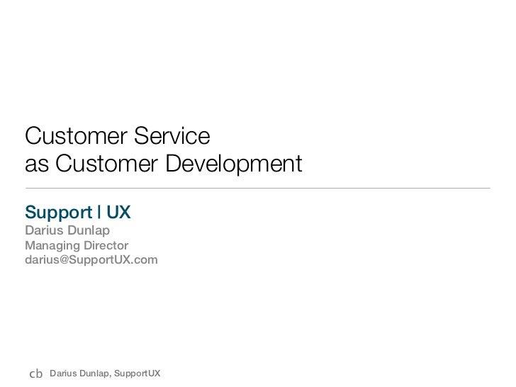 Customer Serviceas Customer DevelopmentSupport | UXDarius DunlapManaging Directordarius@SupportUX.comcb   Darius Dunlap, S...