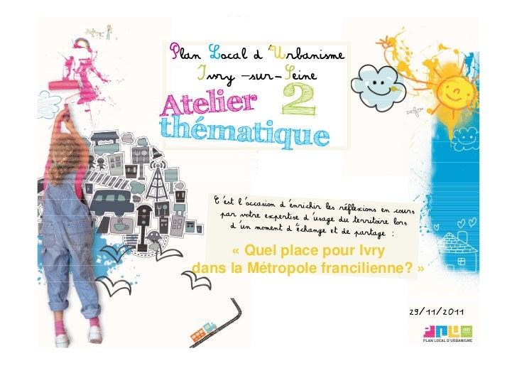 Plan Local d'Urbanisme    Ivry –sur−Seine       « Quel place pour Ivry  dans la Métropole francilienne? »                 ...