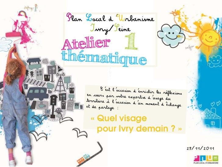 Plan Local d'Urbanisme      Ivry/Seine      « Quel visage        pour Ivry demain ? »                               29/11/...