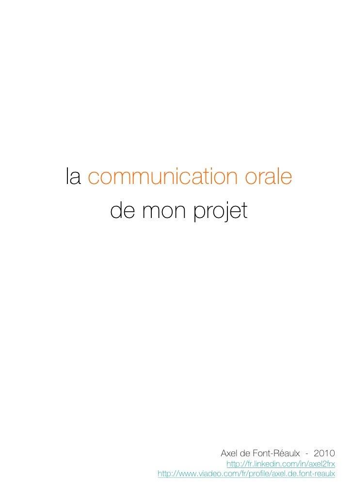 la communication orale      de mon projet                               Axel de Font-Réaulx - 2010                        ...