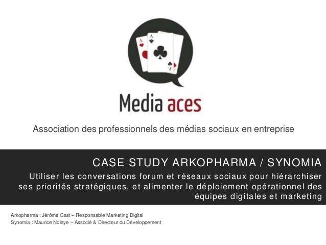 Association des professionnels des médias sociaux en entreprise CASE STUDY ARKOPHARMA / SYNOMIA Arkopharma : Jérôme Gast –...
