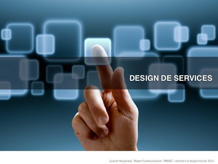 DESIGN DE SERVICESLaurent Neyssensas Master Communication- PRANET : «Internet et design» Février 2012