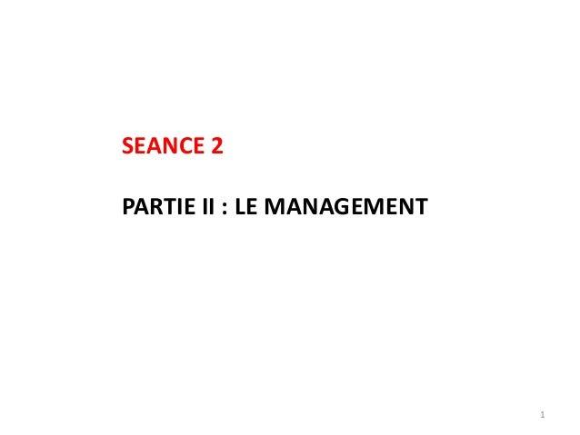 1 SEANCE 2 PARTIE II : LE MANAGEMENT