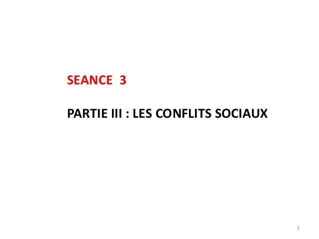 1 SEANCE 3 PARTIE III : LES CONFLITS SOCIAUX