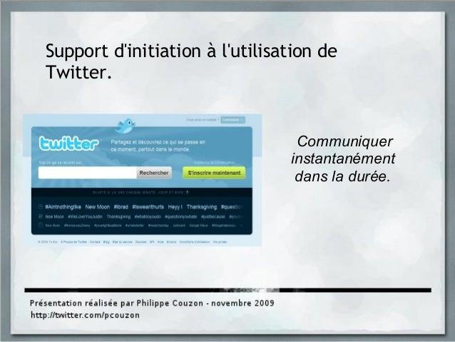 Communiquer instantanément dans la durée. Support d'initiation à l'utilisation de Twitter.