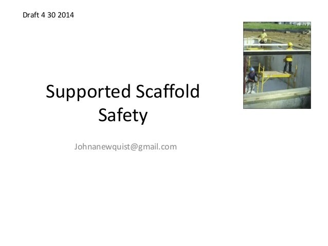 Supported Scaffold Safety Johnanewquist@gmail.com Draft 4 30 2014
