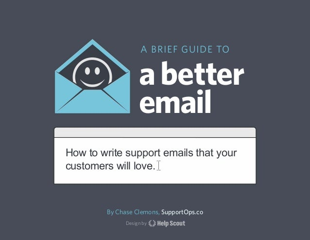 A BRIEF GUIDE TO                   a better                   emailHow to write support emails that yourcustomers will lov...