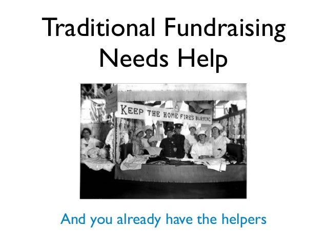 Traditional FundraisingNeeds HelpAnd you already have the helpers