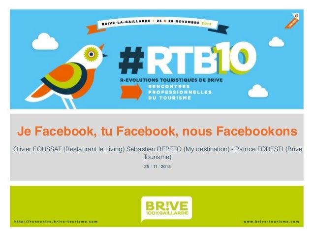Je Facebook, tu Facebook, nous Facebookons Olivier FOUSSAT (Restaurant le Living) Sébastien REPETO (My destination) - Patr...