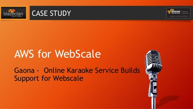 CASE STUDY  AWS for WebScale Gaona - Online Karaoke Service Builds Support for Webscale