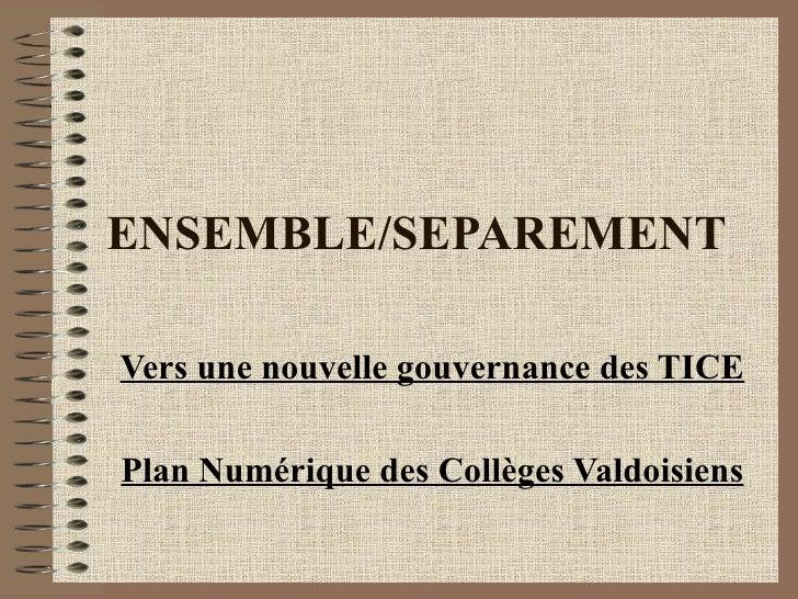 ENSEMBLE/SEPAREMENT Vers une nouvelle gouvernance des TICE Plan Numérique des Collèges Valdoisiens