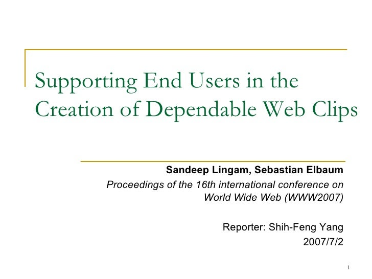 Supporting End Users in the Creation of Dependable Web Clips Sandeep Lingam, Sebastian Elbaum Proceedings of the 16th inte...