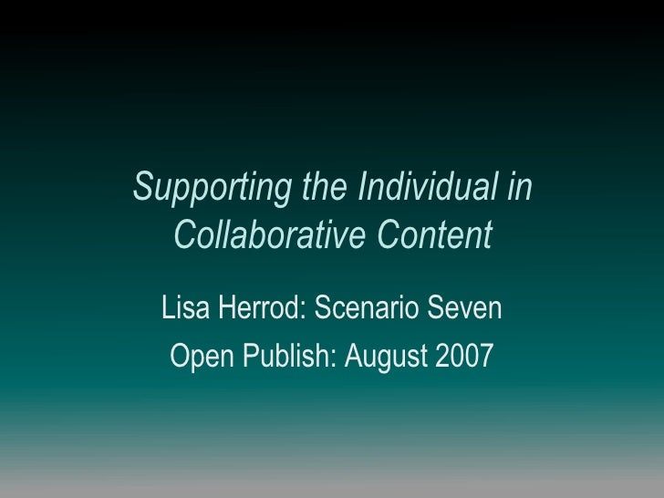 Supporting the Individual in Collaborative Content Lisa Herrod: Scenario Seven Open Publish: August 2007