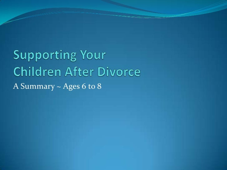 Supporting Your Children After Divorce<br />A Summary ~ Ages 6 to 8<br />