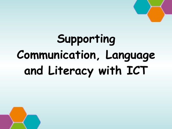 Supporting Communication, Language and Literacy with ICT