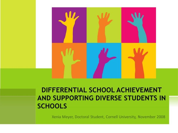 DIFFERENTIAL SCHOOL ACHIEVEMENT AND SUPPORTING DIVERSE STUDENTS IN SCHOOLS
