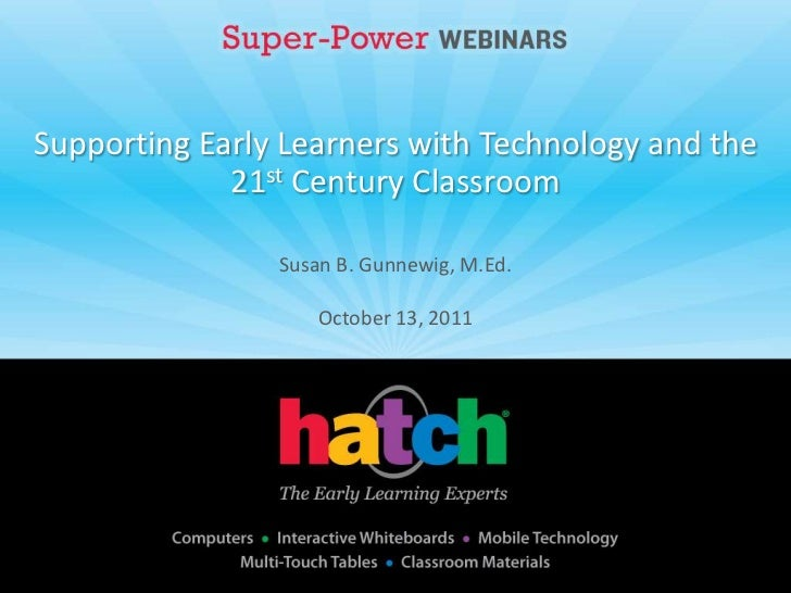 Supporting Early Learners with Technology and the             21st Century Classroom                Susan B. Gunnewig, M.E...