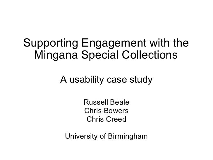 Supporting Engagement with the Mingana Special Collections A usability case study Russell Beale Chris Bowers Chris Creed U...