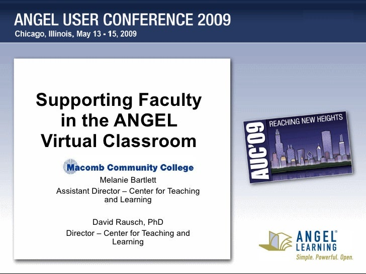 Supporting Faculty in the ANGEL Virtual Classroom Melanie Bartlett Assistant Director – Center for Teaching and Learning D...